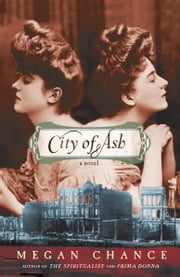 City of Ash - A Novel ebook by Megan Chance