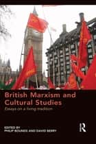 British Marxism and Cultural Studies - Essays on a living tradition ebook by Philip Bounds, David Berry