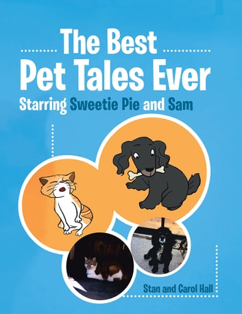 The Best Pet Tales Ever - Starring Sweetie Pie and Sam ebook by Stan and Carol Hall