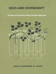 Seeds and Sovereignty - Debate Over the Use and Control of Plant Genetic Resources ebook by Jack R. Kloppenberg Jr.
