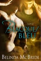 Blacque/Bleu ebook by Belinda McBride