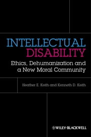 Intellectual Disability - Ethics, Dehumanization and a New Moral Community ebook by Heather Keith,Kenneth D. Keith