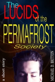 The Lucids of the Permafrost Society ebook by Michael D. Britton
