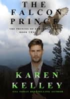 The Falcon Prince: A Steamy, Laugh out Loud Shapeshifter Romance - The Princes of Symtaria, #2 ebook by Karen Kelley