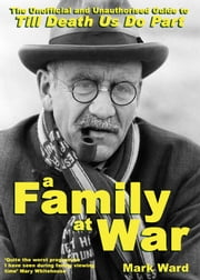 A Family At War - The Unofficial and Unauthorised Guide to 'Till Death Us Do Part' ebook by Mark Ward