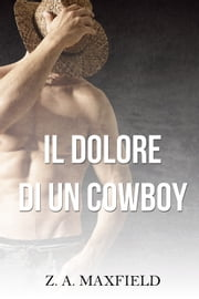Il dolore di un cowboy Ebook di Z. A. Maxfield