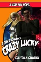 Crazy Lucky ebook by Clayton J. Callahan