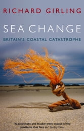 Sea Change - Britain's Coastal Catastrophe ebook by Richard Girling