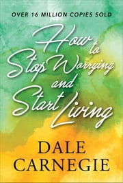 How to Stop Worrying and start Living ebook by Dale Carnegie, SBP Editors