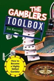 The Gambler's Toolbox - How to Become a Highly Skilled Gambler ebook by Joe Raccuia