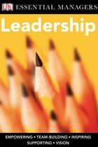 DK Essential Managers: Leadership ebook by Christina Osborne