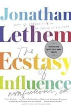 The Ecstasy of Influence - Nonfictions, Etc. ebook by Jonathan Lethem