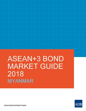 ASEAN+3 Bond Market Guide 2018 - Myanmar ebook by Asian Development Bank
