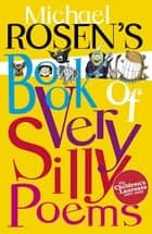 Michael Rosen's Book of Very Silly Poems ebook by Michael Rosen, Shoo Rayner, Michael Rosen