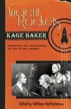Ancient Rockets - Treasures and Train Wrecks of the Silent Screen ebook by Kathleen Bartholomew, Kage Baker