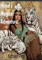 Hirens Magical Adventure ebook by Kathleen Patel