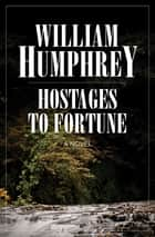 Hostages to Fortune - A Novel ebook by William Humphrey