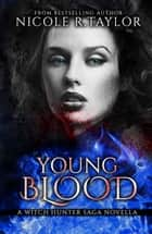 Young Blood (A Witch Hunter Saga Novella) ebook by Nicole R. Taylor