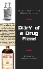 Diary of a Drug Fiend ebook by