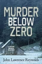 Murder Below Zero - A Maxine Benson Mystery ebook by John Lawrence Reynolds