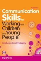 Communication Skills for Working with Children and Young People ebook by Pat Petrie