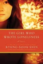 The Girl Who Wrote Loneliness ebook by Kyung-Sook Shin