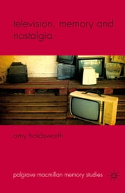 Television, Memory and Nostalgia ebook by A. Holdsworth