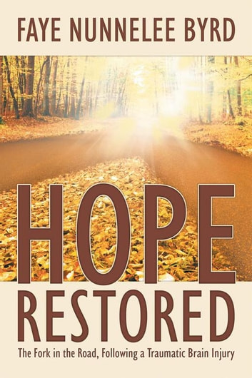 Hope Restored - The Fork in the Road, Following a Traumatic Brain Injury ebook by Faye Nunnelee Byrd