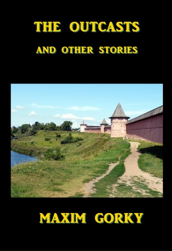 The Outcasts - And Other Stories ebook by Maxim Gorky