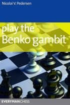 Play the Benko Gambit ebook by Nicolai V Pedersen