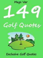 Quotes Golf Quotes: 149 Golf Quotes ebook by Megs Var