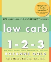 Low Carb 1-2-3 - 225 Simply Great 3-Ingredient Recipes ebook by Rozanne Gold,Helen Kimmel