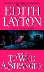 To Wed a Stranger ebook by Edith Layton