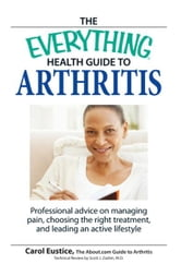 The Everything Health Guide to Arthritis - Get relief from pain, understand treatment and be more active! ebook by Carol Eustic