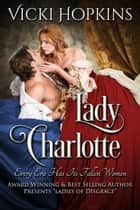 Lady Charlotte - Ladies of Disgrace ebook by Vicki Hopkins