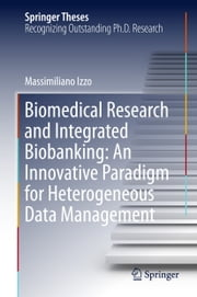 Biomedical Research and Integrated Biobanking: An Innovative Paradigm for Heterogeneous Data Management ebook by Massimiliano Izzo
