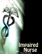 Impaired Nurse ebook by Thom Dworsky