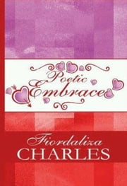 Poetic Embrace ebook by Fiordaliza Charles