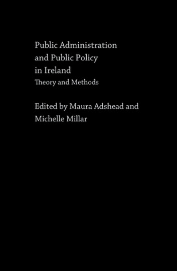 Public Administration and Public Policy in Ireland - Theory and Methods ebook by