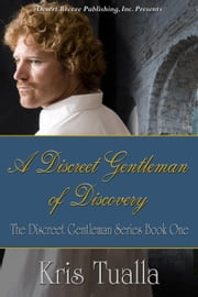 A Discreet Gentleman of Discovery - The Discreet Gentleman, #1 ebook by Kris Tualla