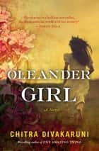 Oleander Girl - A Novel ebook by Chitra Banerjee Divakaruni