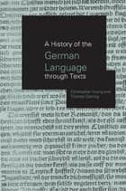 A History of the German Language Through Texts ebook by Thomas Gloning,Christopher Young