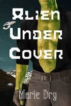 Alien Under Cover - Zyrgin Warriors ~ Book 2 ebook by Marie Dry
