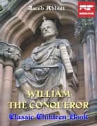 William the Conqueror - Classic Children Book ebook by Jacob Abbott