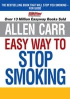 Allen Carr's Easy Way to Stop Smoking ebook by Allen Carr