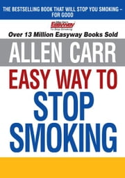 Allen Carr's Easy Way to Stop Smoking ebook by Kobo.Web.Store.Products.Fields.ContributorFieldViewModel