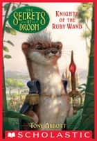 Knights of the Ruby Wand (The Secrets of Droon #36) ebook by Tony Abbott