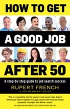 How to Get a Good Job After 50 ebook by French,Rupert,Jones,Anouska