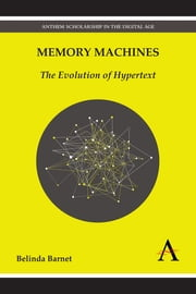 Memory Machines - The Evolution of Hypertext ebook by Belinda Barnet