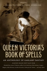 Queen Victoria's Book of Spells - An Anthology of Gaslamp Fantasy ebook by